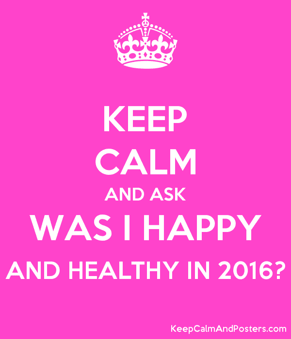keep_calm_and_ask_was_i_happy_and_healthy_in_2016